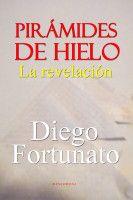 ¡IMPACTANTE!... ¡REVELADORA!.... Pirámides de Hielo-La revelación, an ebook by Diego Fortunato at Smashwords
