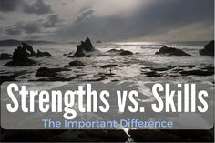 ** Strengths vs. Skills: The Important Difference