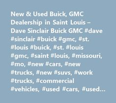 New & Used Buick, GMC Dealership in Saint Louis – Dave Sinclair Buick GMC #dave #sinclair #buick #gmc, #st. #louis #buick, #st. #louis #gmc, #saint #louis, #missouri, #mo, #new #cars, #new #trucks, #new #suvs, #work #trucks, #commercial #vehicles, #used #cars, #used #trucks, #used #suvs, #finance, #service, #parts, #lease, #verano, #regal, #regal #turbo, #lacrosse, #enclave, #encore, #acadia, #acadia #denali, #canyon, #savana #passenger, #savana #cargo, #sierra, #1500, #2500, #3500, #hd…