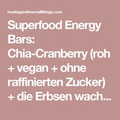 Superfood Energy Bars: Chia-Cranberry (roh + vegan + ohne raffinierten Zucker) + die Erbsen wachsen – how big are the small things?