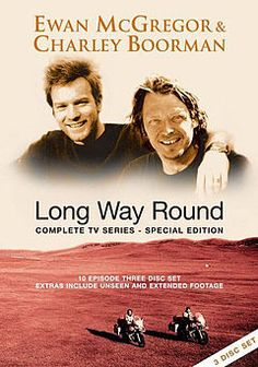 Long Way Round with Charley Boorman & Ewan McGregor. Amazing watching these guys motorcycle across Eurasia & North America; the long way round from London to NYC. Fabulous.
