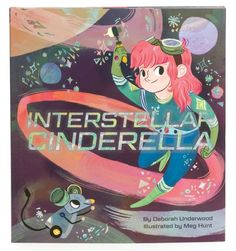INTERSTELLAR CINDERELLA by Deborah Underwood, illustrated by Meg Hunt. A marvelously illustrated, superbly rhyming retelling with an excellent twist at the end. A MUST read!!