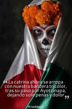 """""""La #Catrina ahora se arropa con nuestra bandera tricolor, tras su paso por #Ayotzinapa, dejando solo #Penas y #Dolor"""". @candidman #Calaverita #Literaria #DiaDeMuertos"""