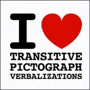 I HEART TRANSTIVE PICTOGRAPH VERBALIZATIONS