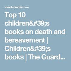 Top 10 children's books on death and bereavement | Children's books | The Guardian