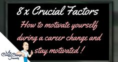 8 Crucial Factors – How to motivate yourself during a career change and stay motivated