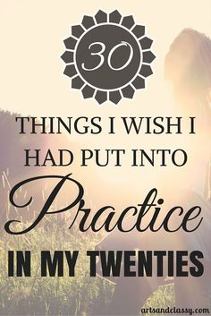 30 things I wish I had put into practice MORE in my twenties. Sharing wisdom on…
