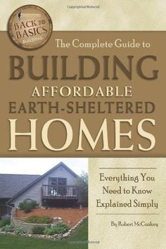 The Complete Guide to Building Affordable Earth-Sheltered Homes by Robert. June 14. TH 4819 E27 M388 2011