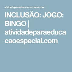 INCLUSÃO: JOGO: BINGO      atividadeparaeducacaoespecial.com