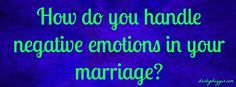 How do you handle negative emotions in your marriage? A look at some things to avoid....