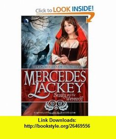 Beauty and the Werewolf (Tales of the Five Hundred Kingdoms, Book 6) (9780373803286) Mercedes Lackey , ISBN-10: 0373803281  , ISBN-13: 978-0373803286 ,  , tutorials , pdf , ebook , torrent , downloads , rapidshare , filesonic , hotfile , megaupload , fileserve