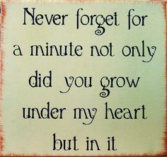 Never forget for a minute not only did you grow under my heart but in it primitive wood sign. $22.00, via Etsy.