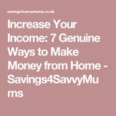 Increase Your Income: 7 Genuine Ways to Make Money from Home - Savings4SavvyMums