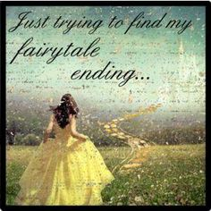 I only love this because my soon to be ex husband used to tell me fairytales dont exist..but I believe they do.