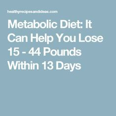 Metabolic Diet: It Can Help You Lose 15 - 44 Pounds Within 13 Days