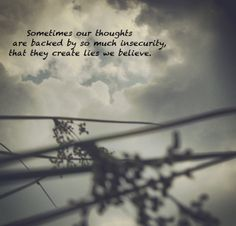 """Sometimes our thoughts are backed by so much insecurity, that they create lies we believe.""  #confidence #selfesteem #strength #courage #trust #assurance #inspirational #quote"
