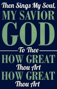 How great thou art. My absolute favorite worship song. Period.