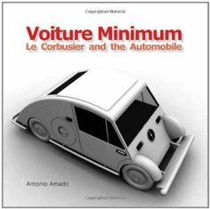 Le Corbusier's Voiture Minimum Posted by Nargess Shahmanesh Banks on Sunday, Febru. Le Corbusier, Simple Geometric Designs, Automobile, Pierre Jeanneret, Medical Design, Design Competitions, Science And Technology, Book Design, Design Projects