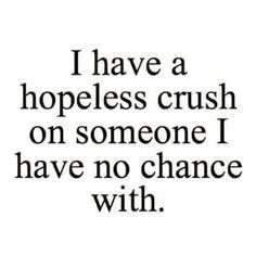 Love Quotes : I have a hopeless crush on someone I have no chance with. This Quote And The Picture Was Posted By Alec Herschel. Hopeless Crush Quotes, Crush Quotes For Him, Secret Crush Quotes, Boy Quotes, Heart Quotes, Cute Quotes, Quotes About Your Crush, Having A Crush Quotes, Quotes About Crushes