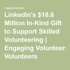 LinkedIn's $18.6 Million In-Kind Gift to Support Skilled Volunteering | Engaging Volunteers