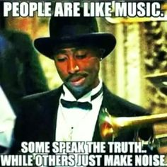 People are like Music. Some speak the truth. while others just make noise Gangster Quotes, Tupac Quotes, Rapper Quotes, Wisdom Quotes, Baddie Quotes, Reality Quotes, Real Talk Quotes, True Quotes, Funny Quotes