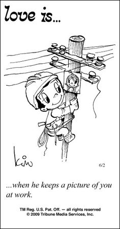 Love is. Number one website for Love Is. Funny Love is. pictures and love quotes. Love is. comic strips created by Kim Casali, conceived by and drawn by Bill Asprey. Everyday with a new Love Is. What Is Love, Our Love, Love Of My Life, Love Him, Love Is Cartoon, Love Is Comic, Lineman Love, Power Lineman, You At Work