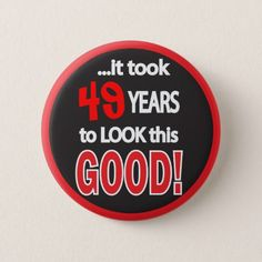 It Took (Change the Age) Years to Look This Good Pinback Button