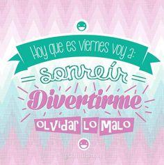 """""""Hoy que es #Viernes voy a sonreír, divertirme y olvidar lo malo"""". #Citas #Frases"""