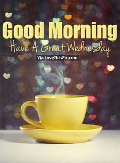 Good Morning, Have A Great Wednesday morning good morning wednesday wednesday quotes good morning quotes happy wednesday good morning wednesday images good morning wednesday quotes