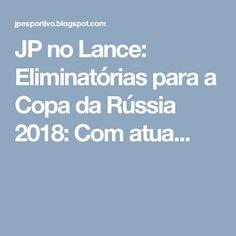 JP no Lance: Eliminatórias para a Copa da Rússia 2018: Com atua...