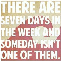 There are seven days in the week and someday isn't one of them. #travelquote