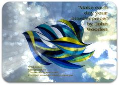 """""""Make each day your masterpiece."""" by John Wooden and TheArtofMyHeart.com"""