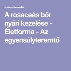 A rosaceás bőr nyári kezelése - Életforma - Az egyensúlyteremtő Rosacea