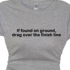 If found on ground drag over finish line Funny by FlirtyDivaTees, $24.95