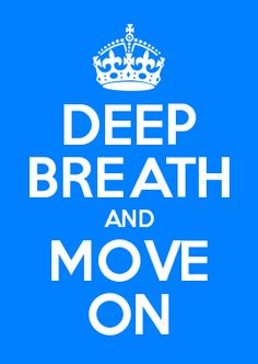 DEEP BREATH AND MOVE ON