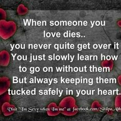 When someone you love dies.....