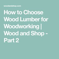 Learn How to Choose and Buy Wood Lumber for Woodworking Projects. Joshua Farnsworth takes you to a Virginia Saw Mill to learn types of wood and how to buy good lumber. Woodworking Wood, Woodworking Projects, Wood Lumber, Buy Wood, Types Of Wood, Wood Species, Garage, Shopping, Wood Working