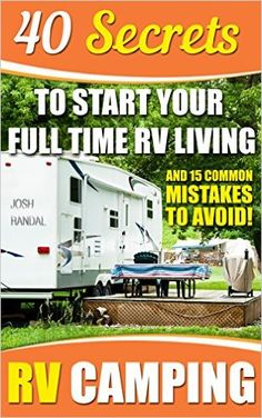 Amazon.com: RV Camping: 40 Secrets To Start Your Full Time RV Living And 15 Common Mistakes To Avoid!: (RVing full time, RV living, How to live in a car, How to live ... how to live in a car, van or RV Book 2) eBook: Josh Randal: Kindle Store