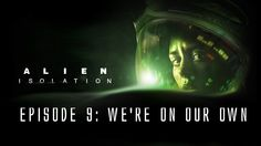 Alien: Isolation - Ep. 9 - We're on our own