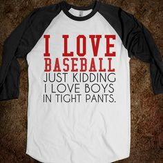 Boys in tight pants and baseball.