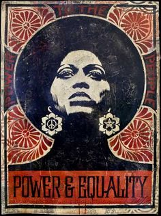 In this propaganda done by Shepard Fairey there is a powerful image of a black woman, who through the words on the poster is seeking power and equality. The image resonates the 60's and the Civil Rights era.