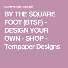 BY THE SQUARE FOOT (BTSF) - DESIGN YOUR OWN - SHOP - Tempaper Designs