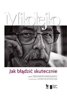 Okładka książki Jak błądzić skutecznie. Prof. Zbigniew Mikołejko w rozmowie z Dorotą Kowalską