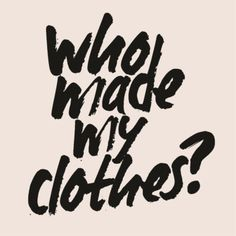 """We want to unite people and organisations to work together towards radically changing the way our clothes are sourced, produced and consumed, so that our clothing is made in a safe, clean and fair way."""