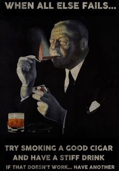 Image result for when all else fail smoke a good sugar and have a stiff drink