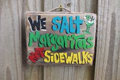 We SALT MARGARITAS not SIDEWALKS Tropical Paradise Beach Winter Snow Parrothead Pool Patio Tiki Hut Bar Drink Christmas Wood Sign Plaque by FRANSCOUNTRYFL on Etsy https://www.etsy.com/listing/259398553/we-salt-margaritas-not-sidewalks