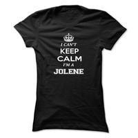 I cant keep calm, Im A JOLENE