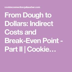 From Dough to Dollars: Indirect Costs and Break-Even Point - Part II | Cookie…