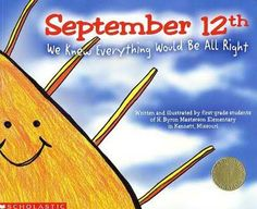 September 12th We Knew Everything Would be Alright. A great read-aloud book on September 11th. Students could see the day through the eyes of someone like them.