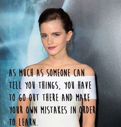 But she knows you have to make mistakes. | 21 Amazing Emma Watson Quotes That Every Girl Should Live Their Life By